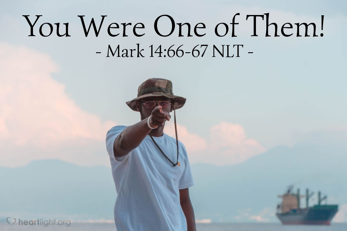 "Illustration of Mark 14:66-67 NLT — ""You were with Jesus, that man from Nazareth."""