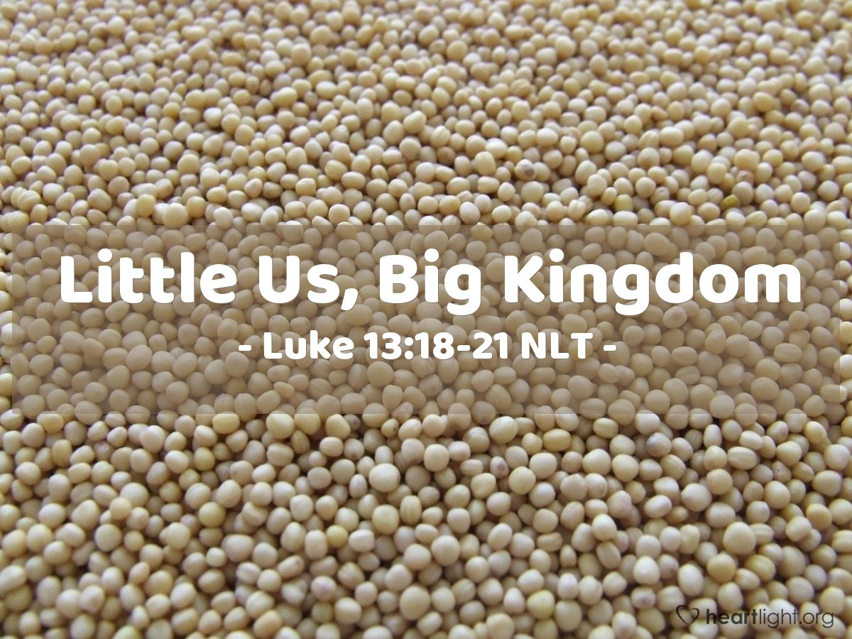 Illustration of Luke 13:18-21 NLT —  God's kingdom is like the seed of the mustard plant.