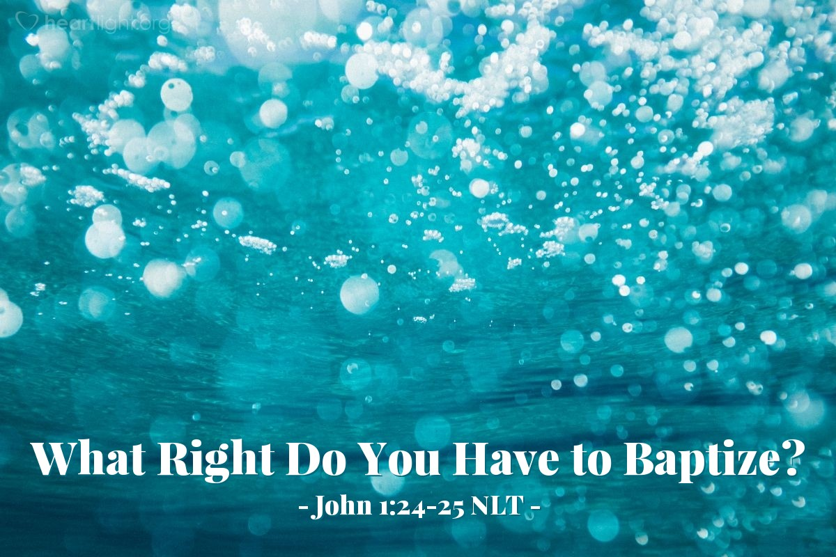 "Illustration of John 1:24-25 NLT — Then the Pharisees who had been sent asked [John the Baptizer], ""If you aren't the Messiah or Elijah or the Prophet, what right do you have to baptize?"""