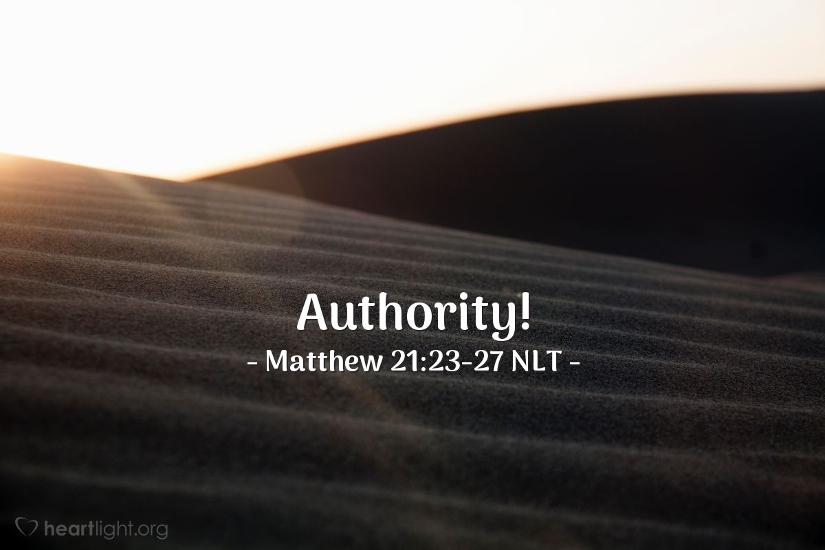"""Illustration of Matthew 21:23-27 NLT — """"Then I won't tell you what authority I have to do these things!"""""""