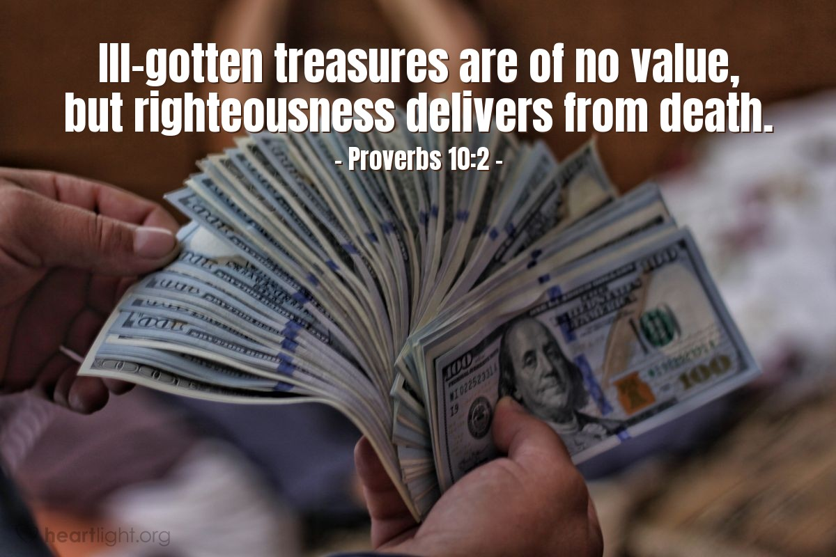 Illustration of Proverbs 10:2 — Ill-gotten treasures are of no value, but righteousness delivers from death.