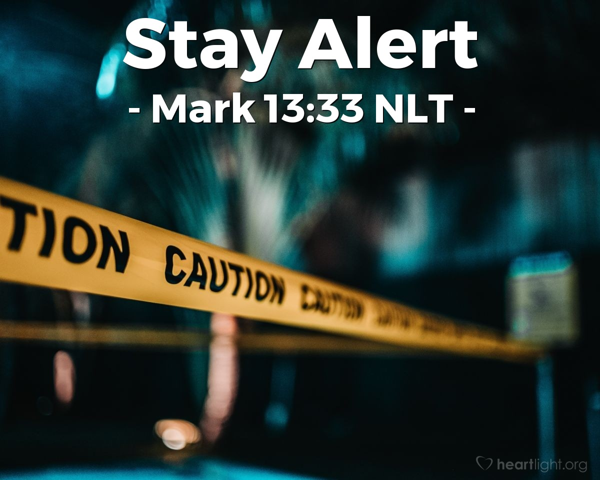 "Illustration of Mark 13:33 NLT — ""Be careful! Always be ready! You don't know when that time will be."""