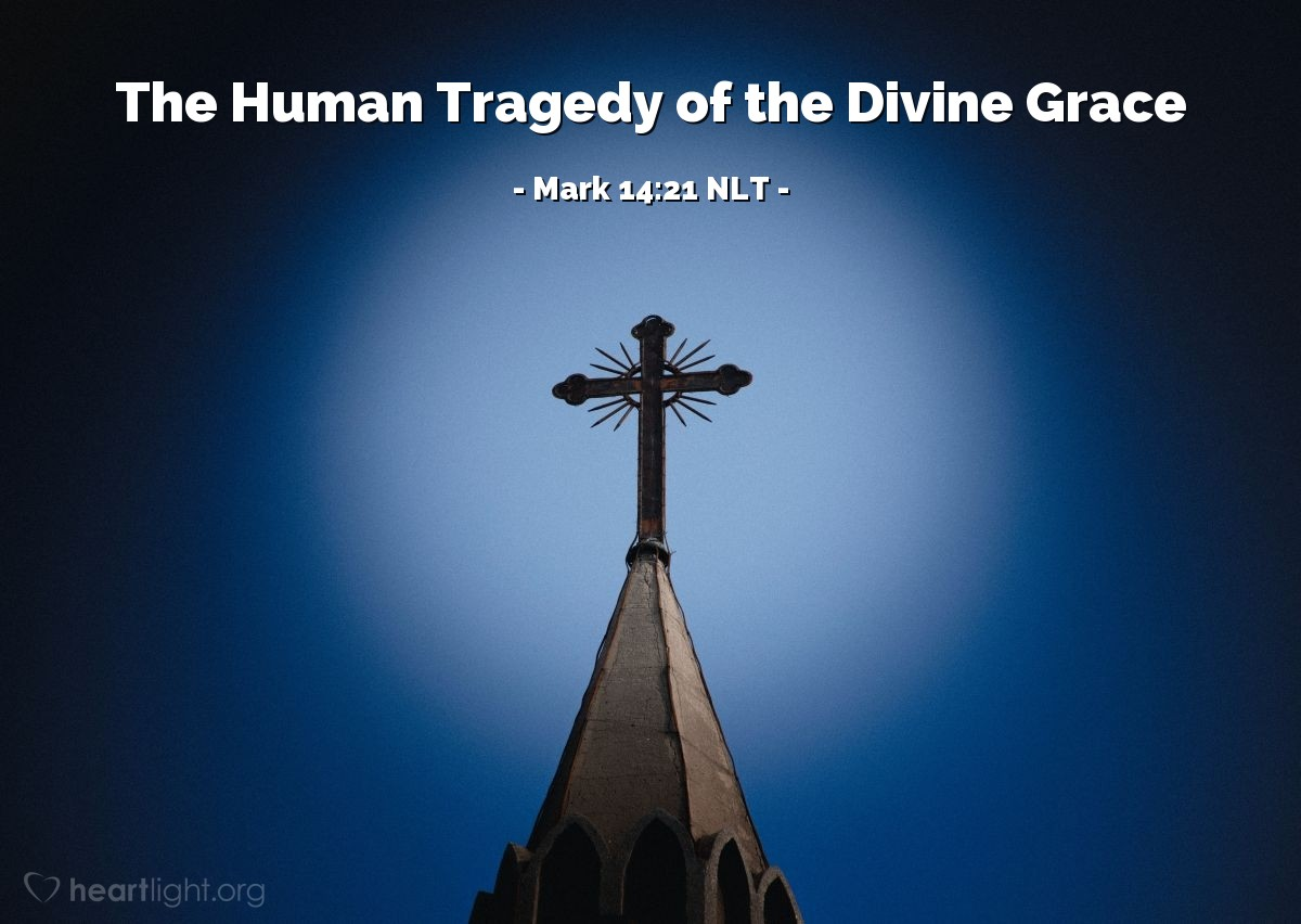 "Illustration of Mark 14:21 NLT — ""The Son of Man will go {and die}."""