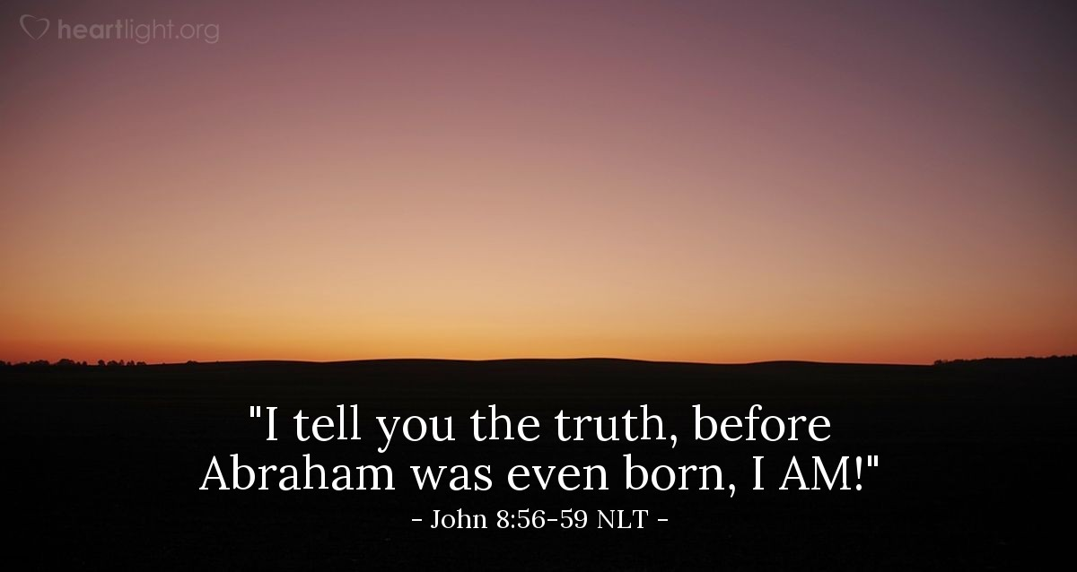 "Illustration of John 8:56-59 NLT — ""I tell you the truth, before Abraham was even born, I AM!"""