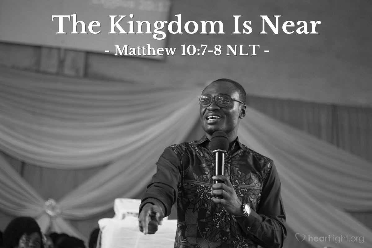 "Illustration of Matthew 10:7-8 NLT — ""When you go, tell them this: 'The kingdom of heaven is coming soon."