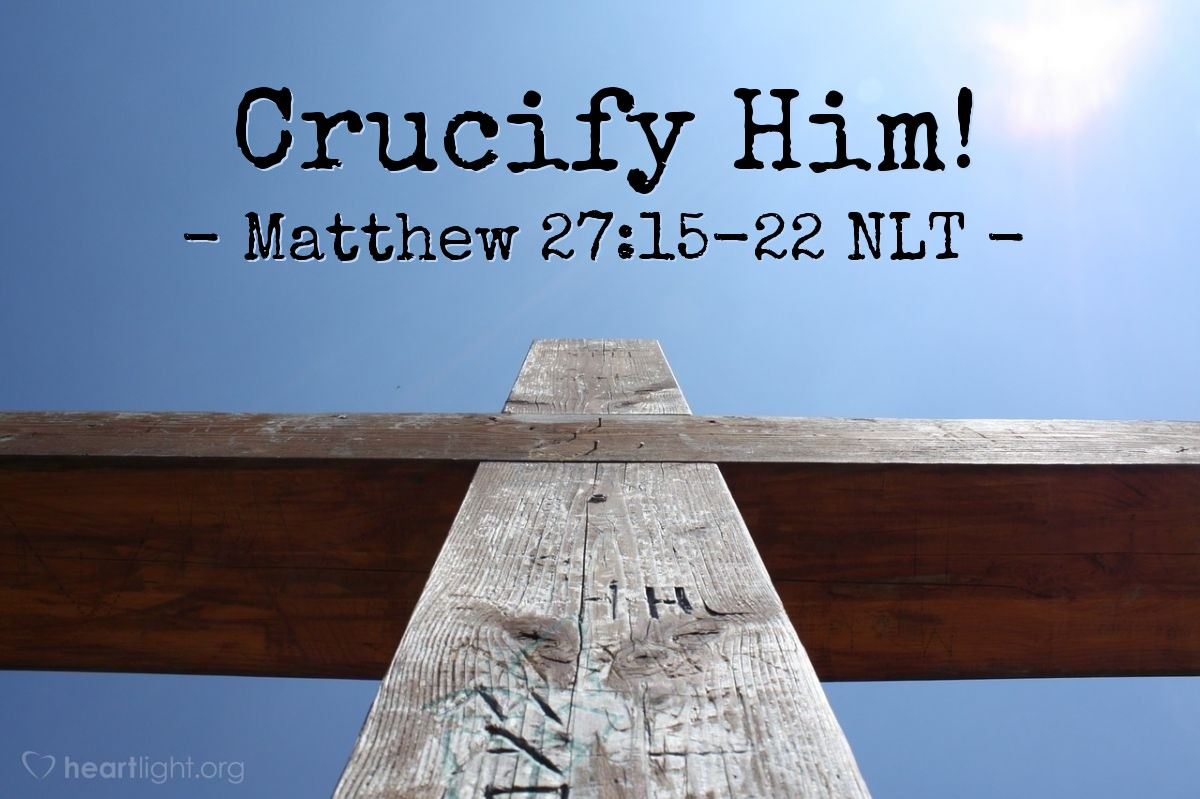 "Illustration of Matthew 27:15-22 — ""Kill him on a cross!"""