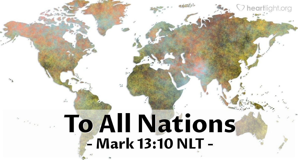"Illustration of Mark 13:10 NLT — ""Before these things happen, the Good News must be told to all people."""