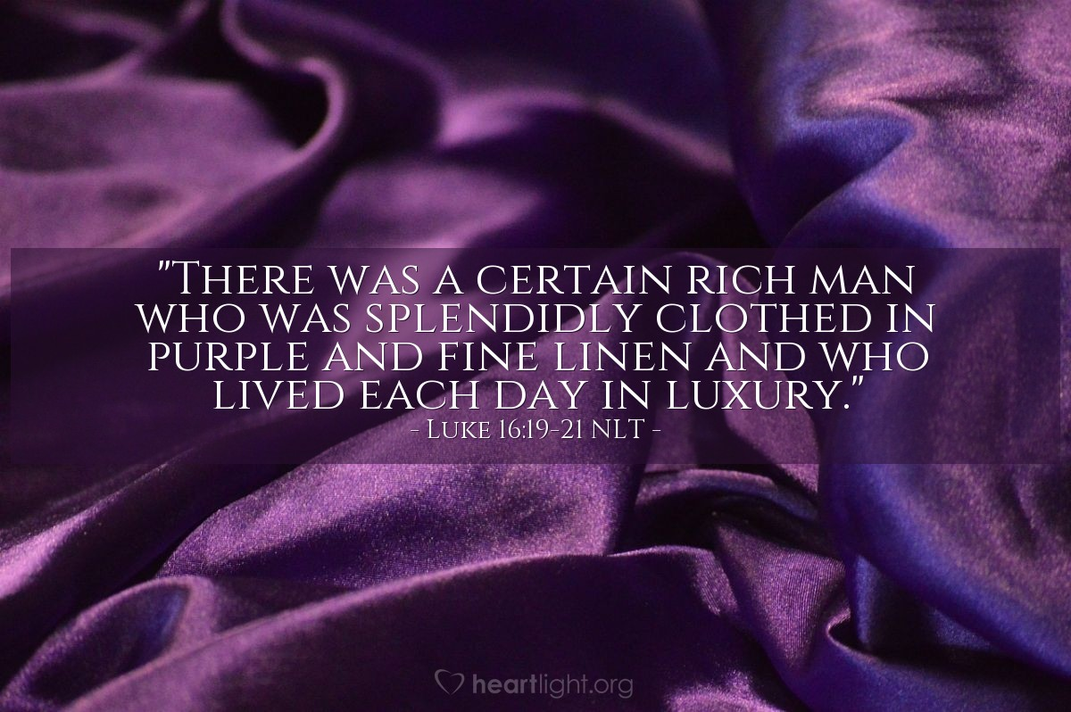 "Illustration of Luke 16:19-21 NLT — ""There was a rich man that always dressed in the finest clothes."""
