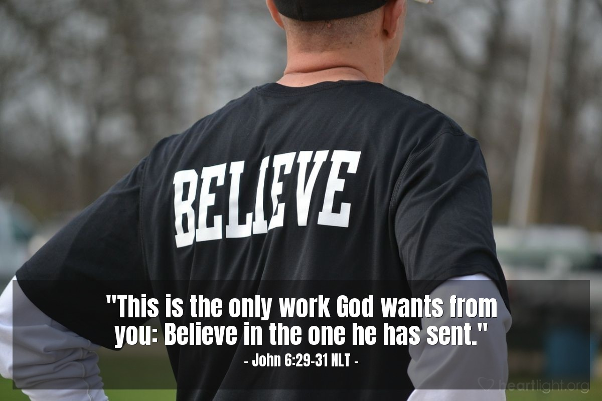 "Illustration of John 6:29-31 NLT — ""This is the only work God wants from you: Believe in the one he has sent."""