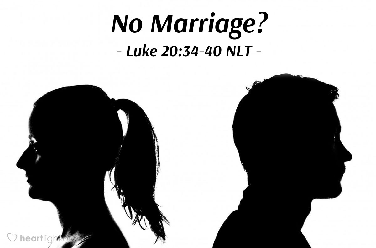 "Illustration of Luke 20:34-40 NLT — ""On earth, people marry each other."""