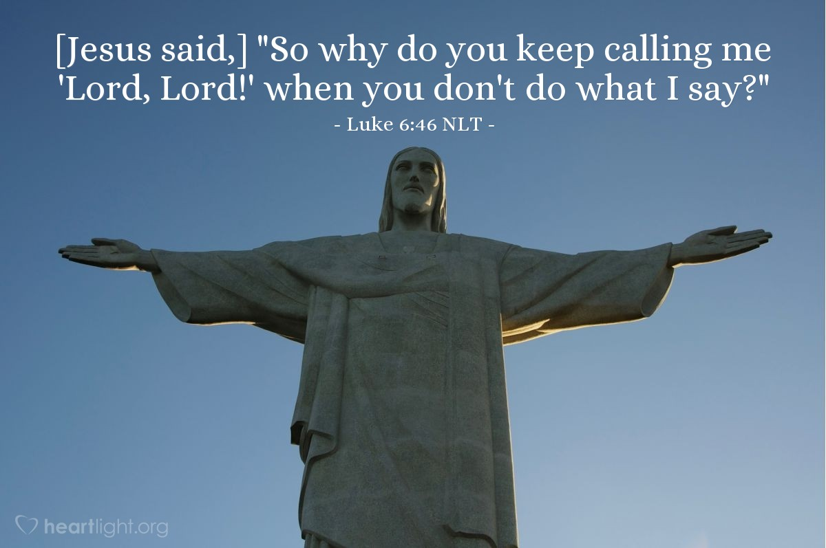 "Illustration of Luke 6:46 — ""Why do you call me, 'Lord, Lord,' but you are not doing what I say?"""
