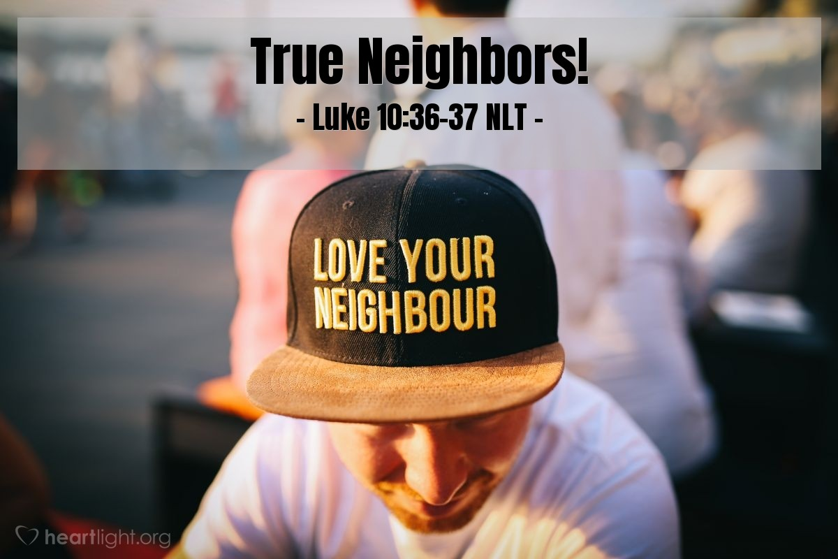 "Illustration of Luke 10:36-37 NLT — ""Then you go and do the same {for other people}!"""