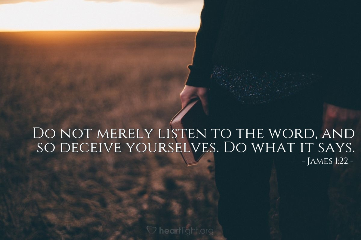 Illustration of James 1:22 — Do not merely listen to the word, and so deceive yourselves. Do what it says.