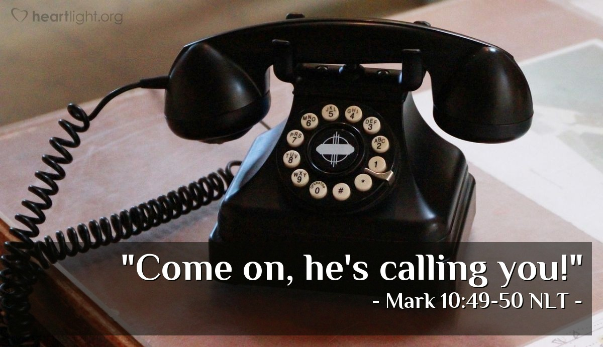 "Illustration of Mark 10:49-50 NLT — ""Tell the man to come here.""   ——   ""Be happy! Stand up! Jesus is calling you."""