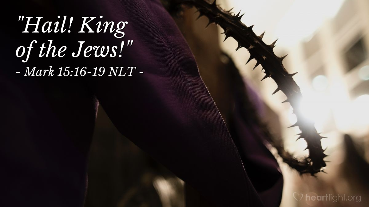 "Illustration of Mark 15:16-19 NLT — ""Hello, king of the Jews!"""