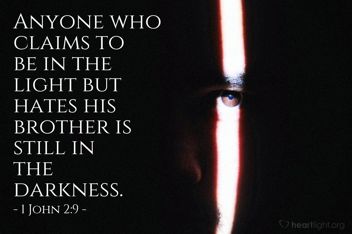 Illustration of 1 John 2:9 — Anyone who claims to be in the light but hates his brother is still in the darkness.