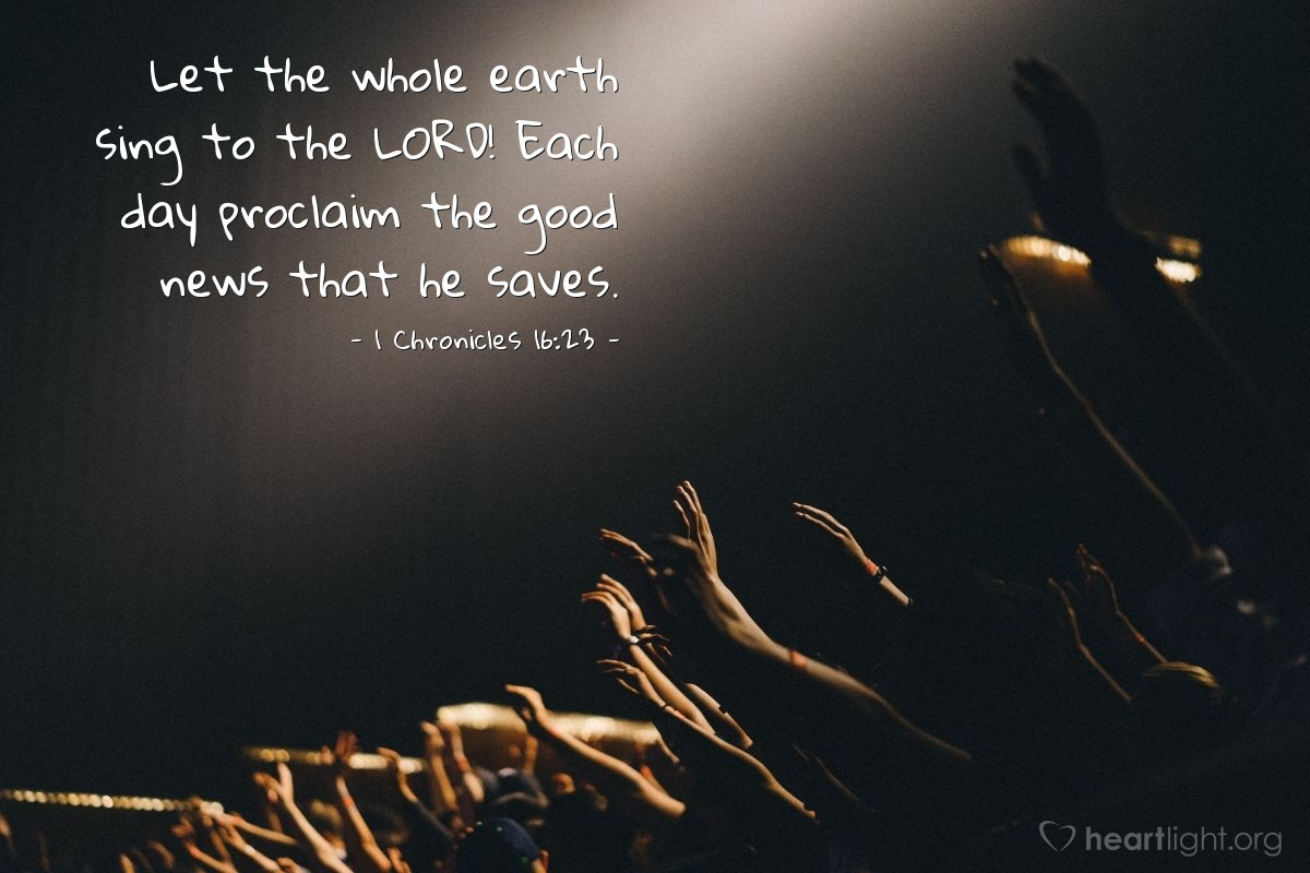 Illustration of 1 Chronicles 16:23 — Let the whole earth sing to the LORD! Each day proclaim the good news that he saves.