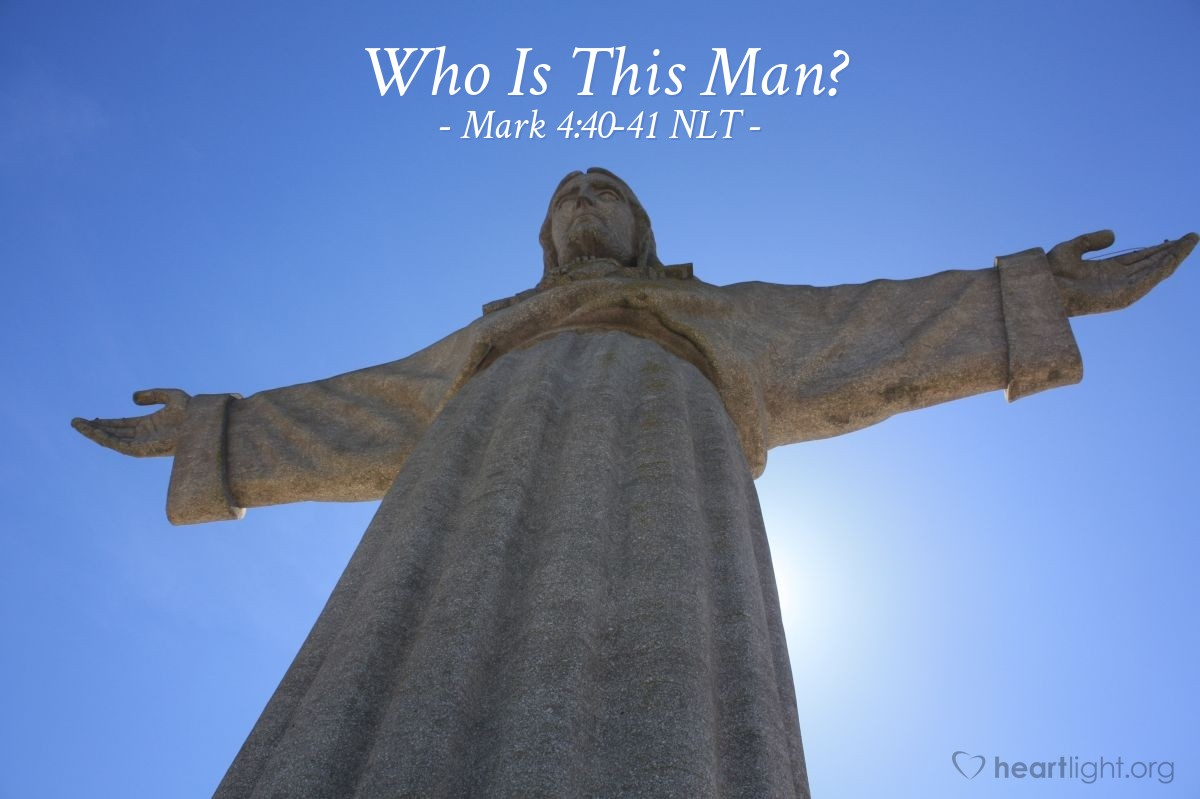 "Illustration of Mark 4:40-41 NLT — Jesus said to his followers, ""Why are you afraid? You still have no faith?"" The followers were very afraid and asked each other, ""What kind of man is this? Even the wind and the water obey him!"""