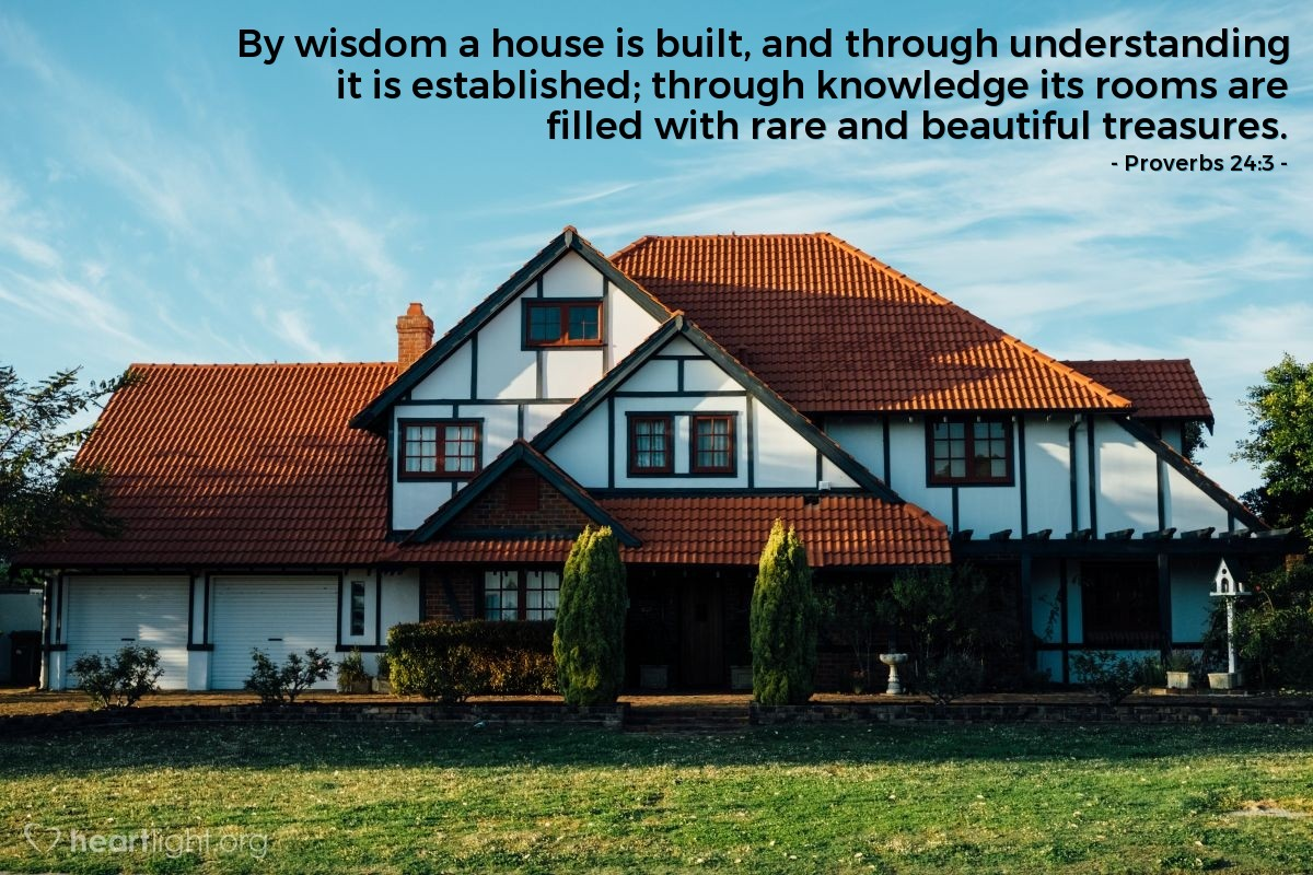 Illustration of Proverbs 24:3 — By wisdom a house is built, and through understanding it is established; through knowledge its rooms are filled with rare and beautiful treasures.