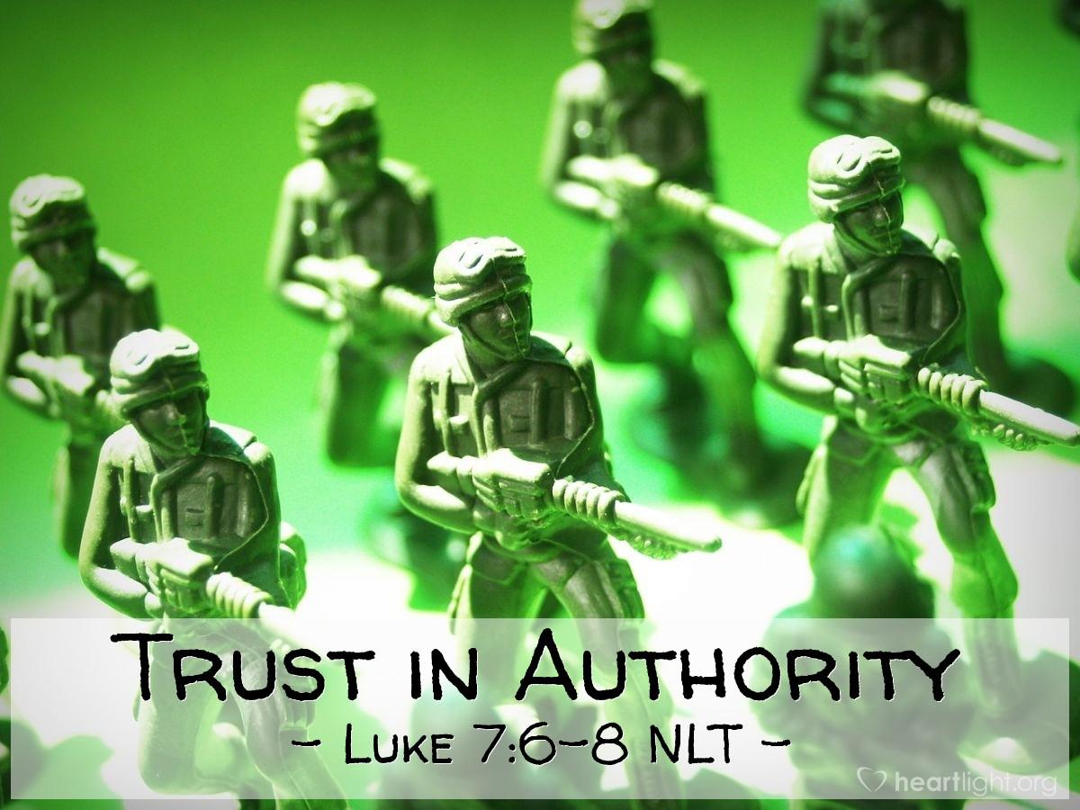 Illustration of Luke 7:6-8 NLT — } I am a man under the authority (power) of other men.