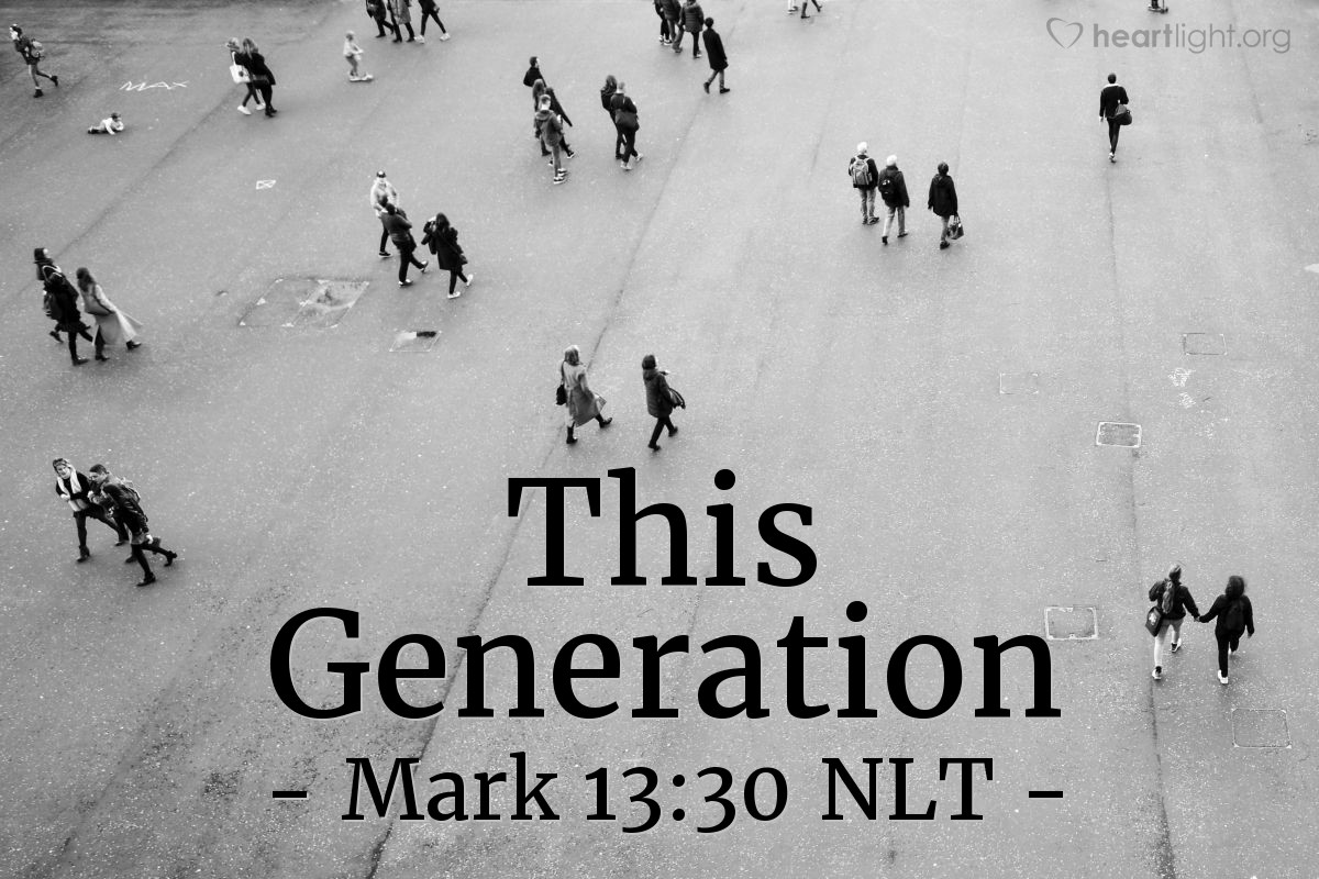 "Illustration of Mark 13:30 NLT — ""I tell you the truth. All these things will happen while people of this time are still living."""