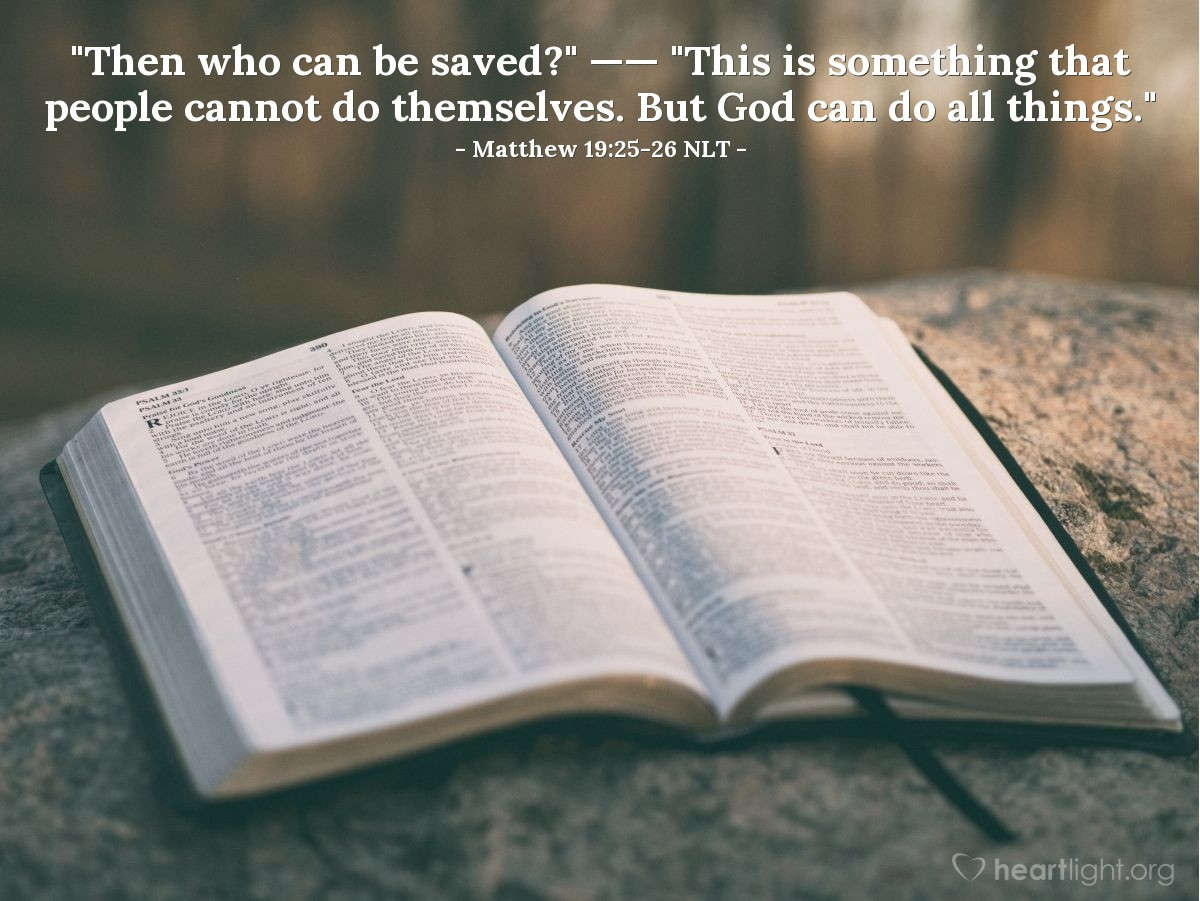 "Illustration of Matthew 19:25-26 NLT — ""Then who can be saved?""   ——   ""This is something that people cannot do themselves. But God can do all things."""