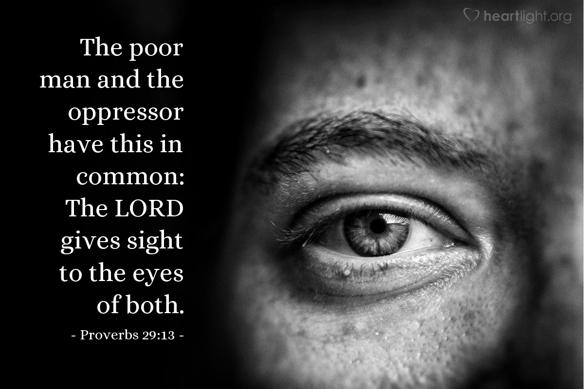 Illustration of Proverbs 29:13 — The poor man and the oppressor have this in common: The LORD gives sight to the eyes of both.