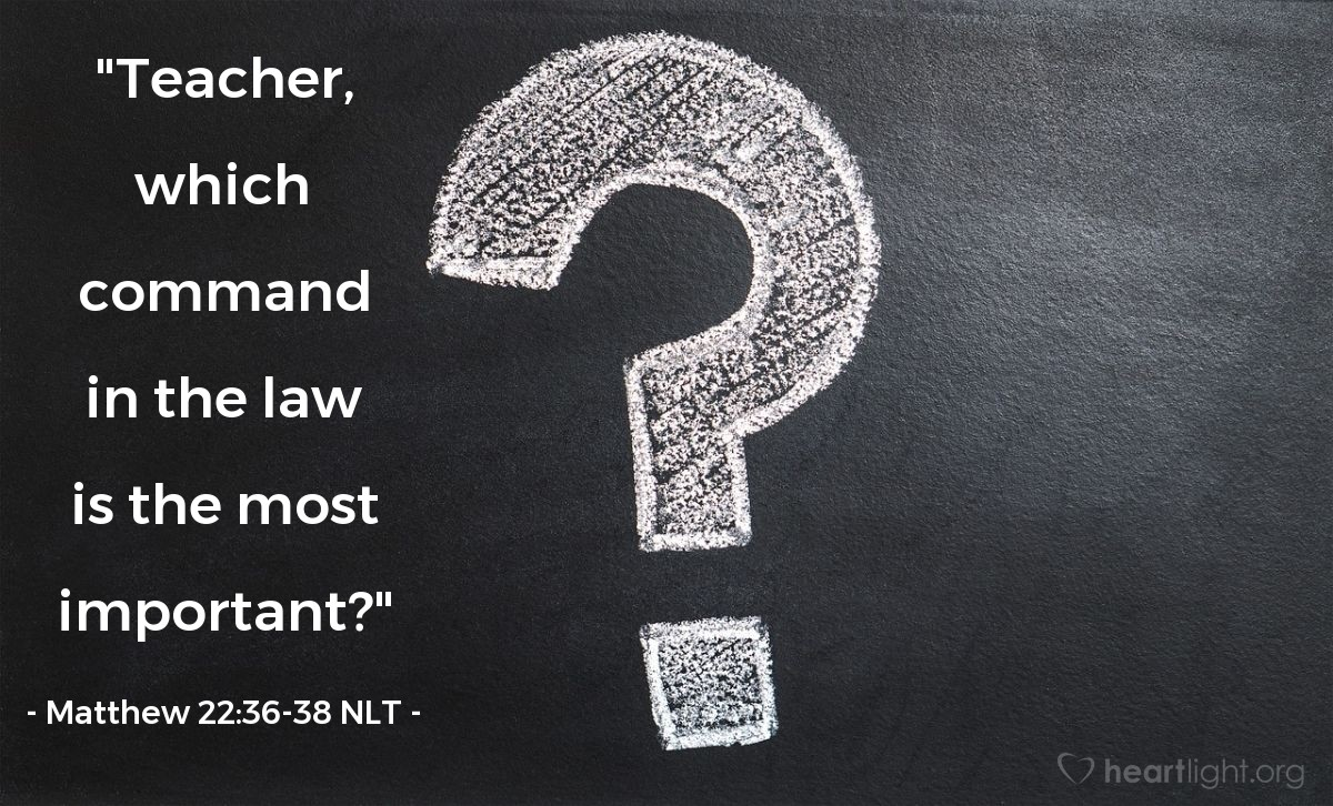"Illustration of Matthew 22:36-38 NLT — ""Teacher, which command in the law is the most important?"""