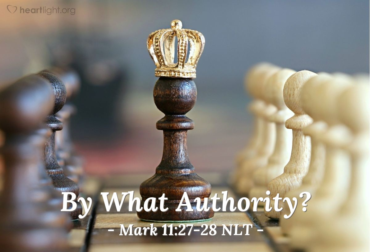 "Illustration of Mark 11:27-28 NLT — ""Tell us! What authority (power) do you have to do these things? Who gave you this authority?"""