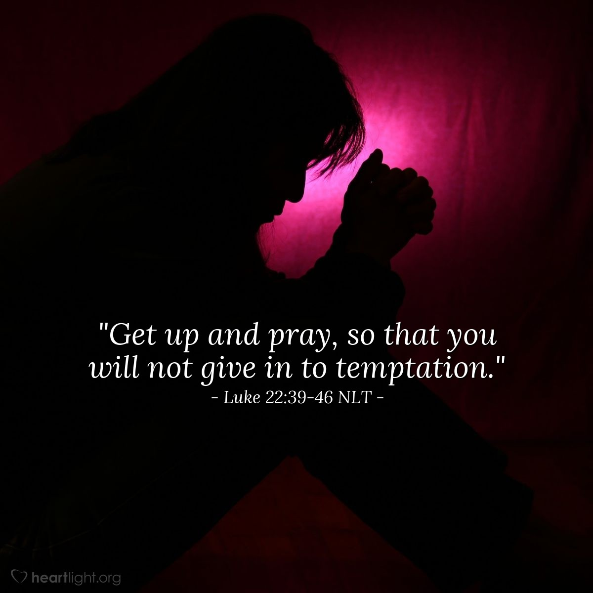 "Illustration of Luke 22:39-46 NLT — ""Get up and pray, so that you will not give in to temptation."""