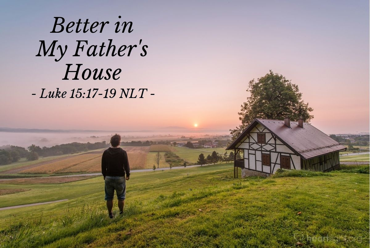 """Illustration of Luke 15:17-19 NLT — """"When [the younger son who had wasted all his money] finally came to his senses, he said to himself, 'At home even the hired servants have food enough to spare, and here I am dying of hunger!"""""""