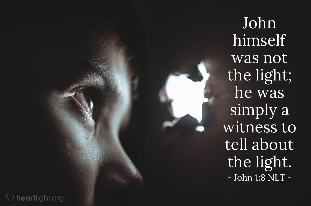 Illustration of John 1:8 NLT — John himself was not the light; he was simply a witness to tell about the light.