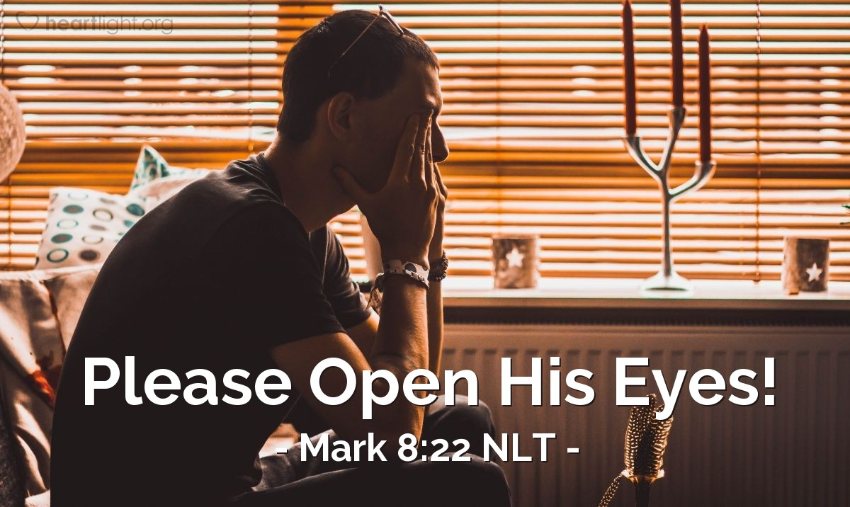 Illustration of Mark 8:22 NLT — When  [Jesus and the disciples] arrived at Bethsaida, some people brought a blind man to Jesus, and they begged him to touch the man and heal him.