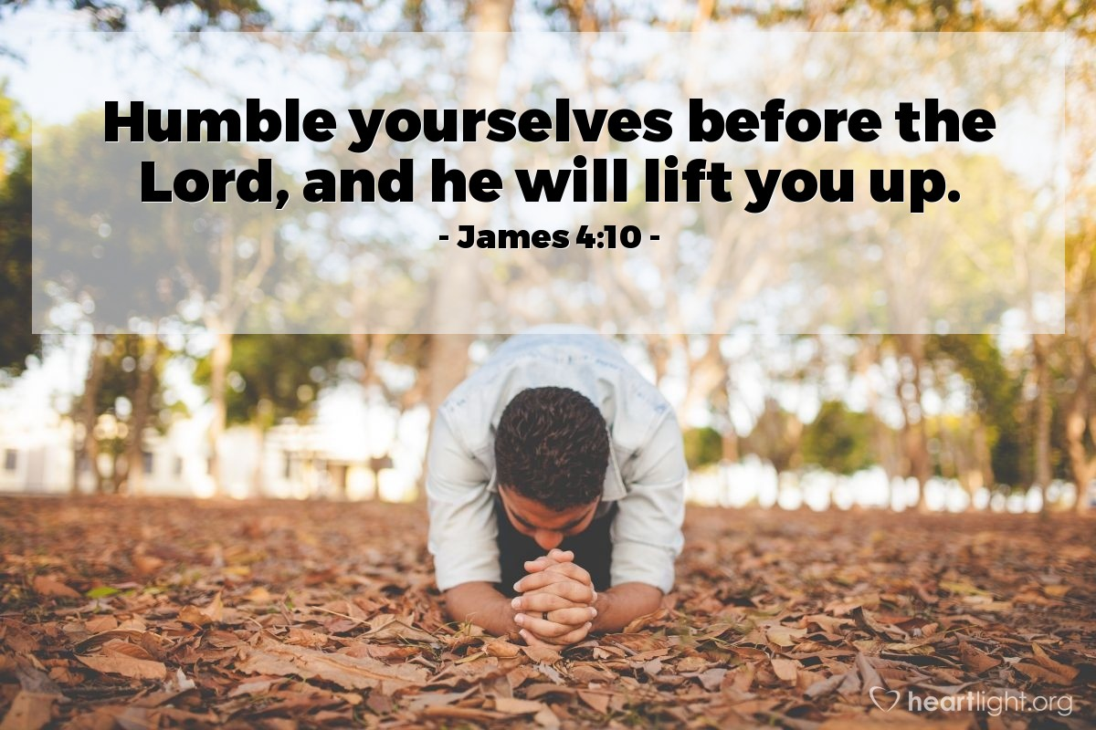 Illustration of James 4:10 — Humble yourselves before the Lord, and he will lift you up.