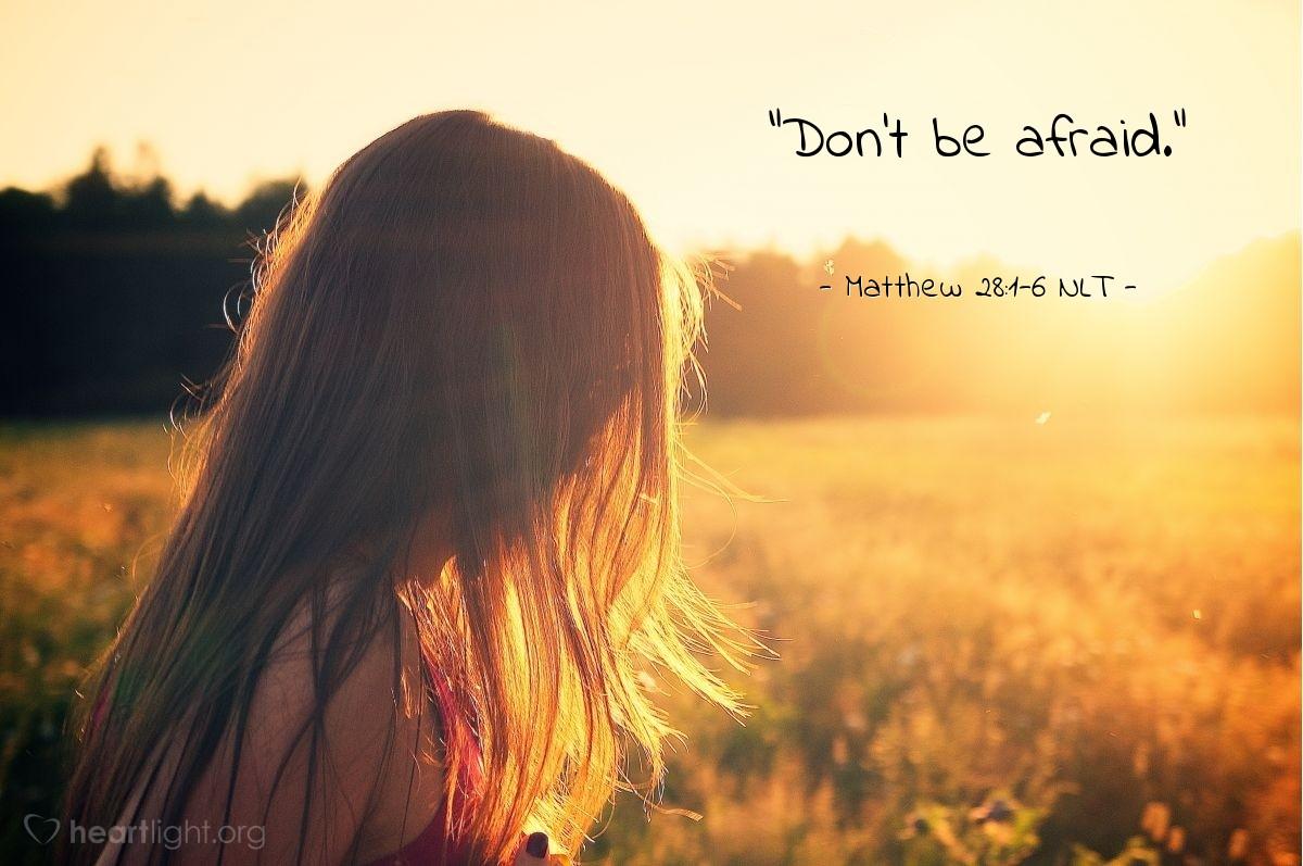"Illustration of Matthew 28:1-6 NLT — ""Don't be afraid."""