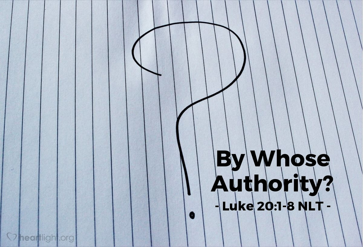 "Illustration of Luke 20:1-8 NLT — ""Then I will not tell you what authority I use to do these things!"""