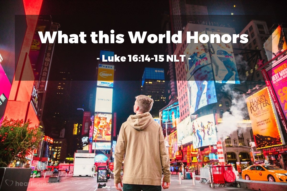 "Illustration of Luke 16:14-15 NLT — ""You like to appear righteous in public, but God knows your hearts. What this world honors is detestable in the sight of God."""