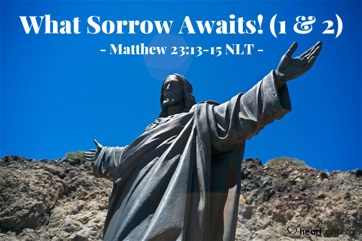 "Illustration of Matthew 23:13-15 NLT — ""It will be bad for you teachers of the law and Pharisees."""