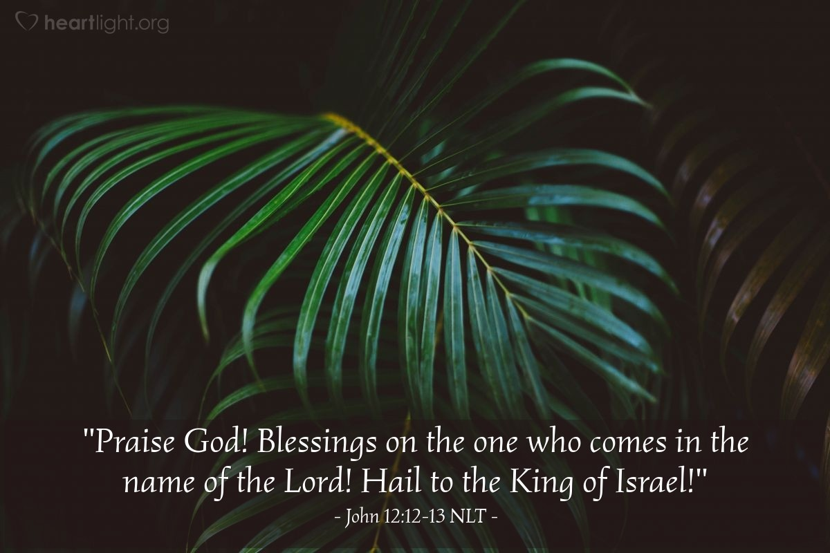 """Illustration of John 12:12-13 NLT — """"'Praise Him! Welcome! God bless the One that comes in the name of the Lord!' God bless the King of Israel!"""""""