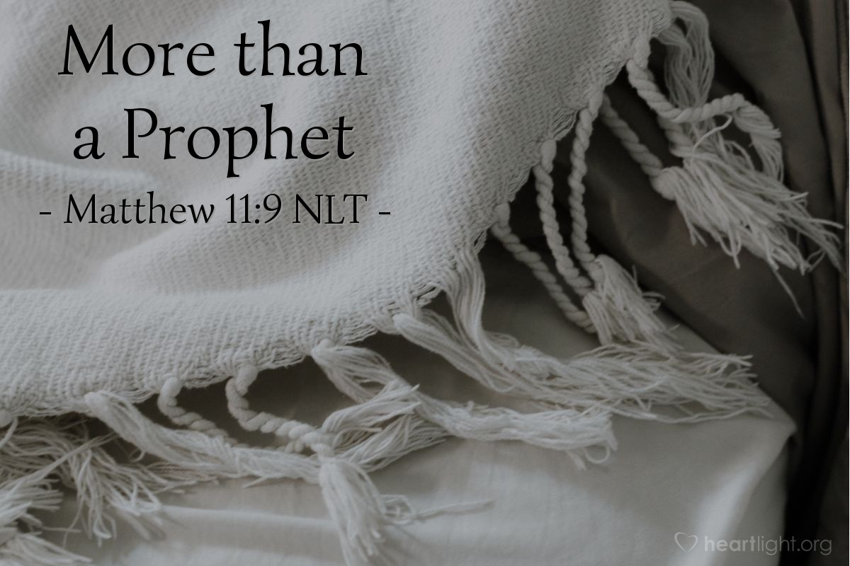 """Illustration of Matthew 11:9 NLT — """"So what did you go out to see? A prophet? Yes, and I tell you, John is more than a prophet."""""""