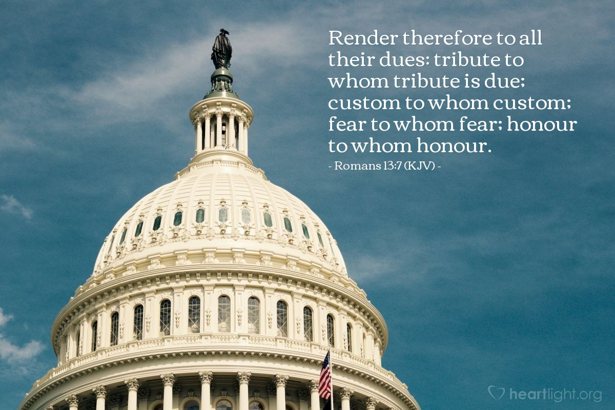Illustration of Romans 13:7 (KJV) — Render therefore to all their dues: tribute to whom tribute is due; custom to whom custom; fear to whom fear; honour to whom honour.