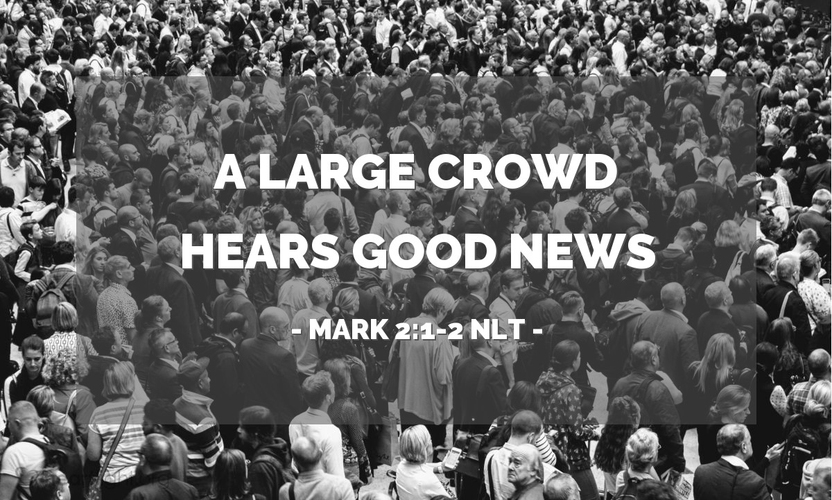 Illustration of Mark 2:1-2 NLT — When Jesus returned to Capernaum several days later, the news spread quickly that he was back home.