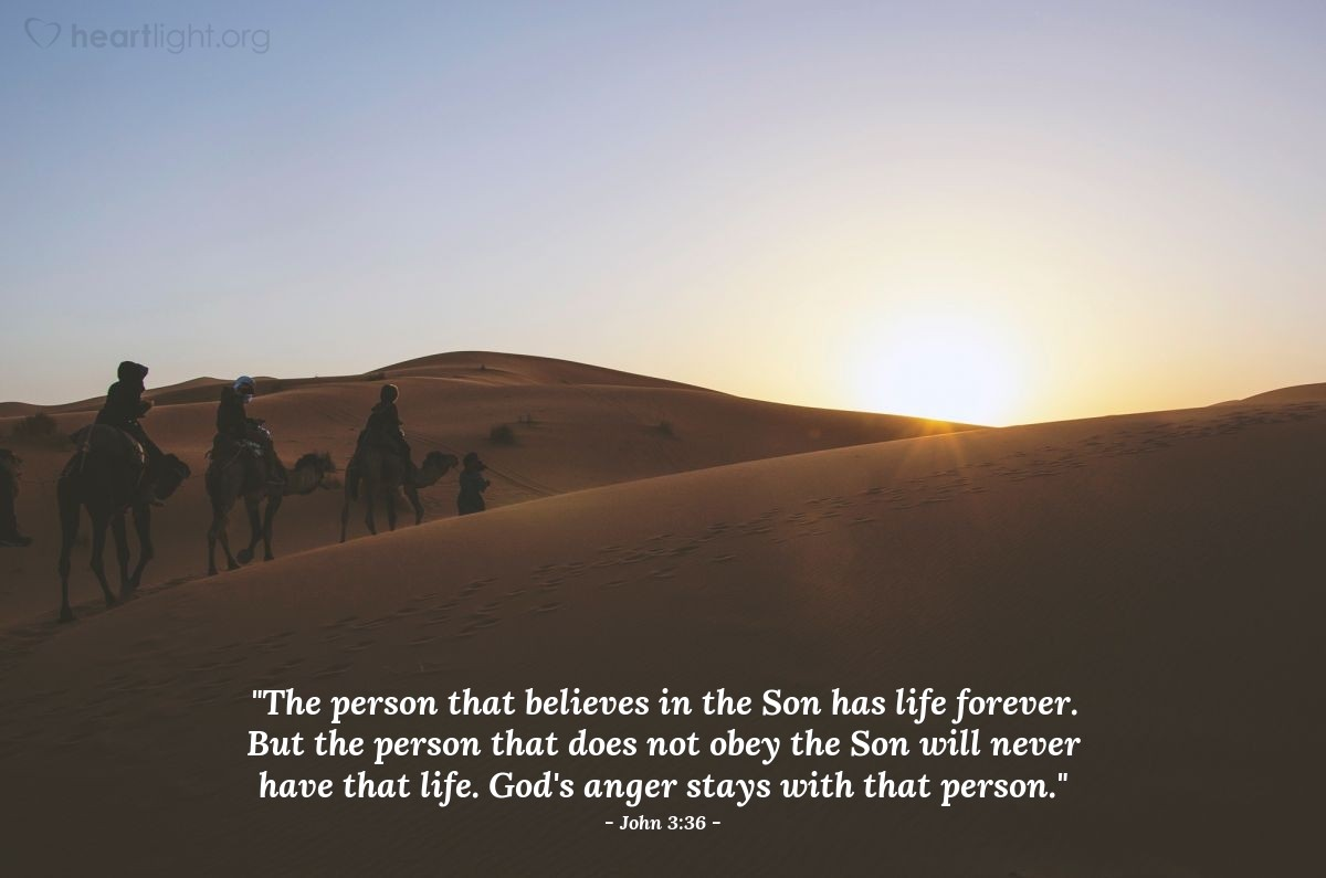 """Illustration of John 3:36 — """"The person that believes in the Son has life forever. But the person that does not obey the Son will never have that life. God's anger stays with that person."""""""