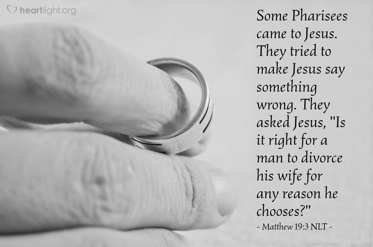 "Illustration of Matthew 19:3 NLT — Some Pharisees came to Jesus. They tried to make Jesus say something wrong. They asked Jesus, ""Is it right for a man to divorce his wife for any reason he chooses?"""