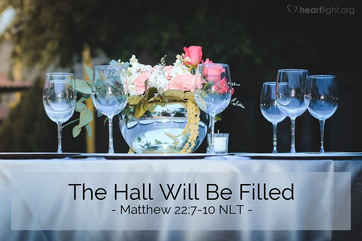 Illustration of Matthew 22:7-10 NLT —  And that place was filled with people.