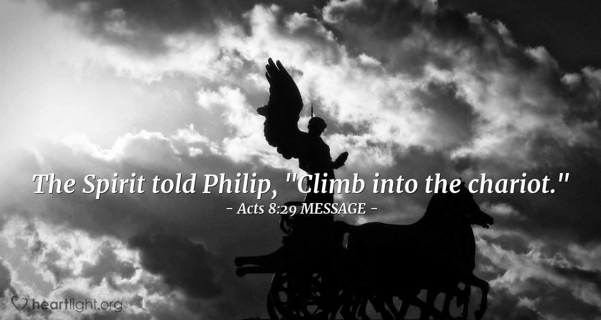 """Illustration of Acts 8:29 MESSAGE — The Spirit told Philip, """"Climb into the chariot."""""""