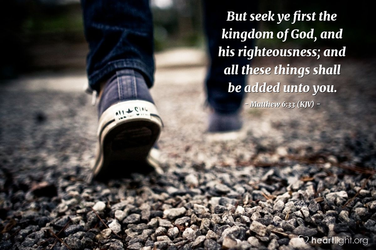 Illustration of Matthew 6:33 (KJV) — But seek ye first the kingdom of God, and his righteousness; and all these things shall be added unto you.
