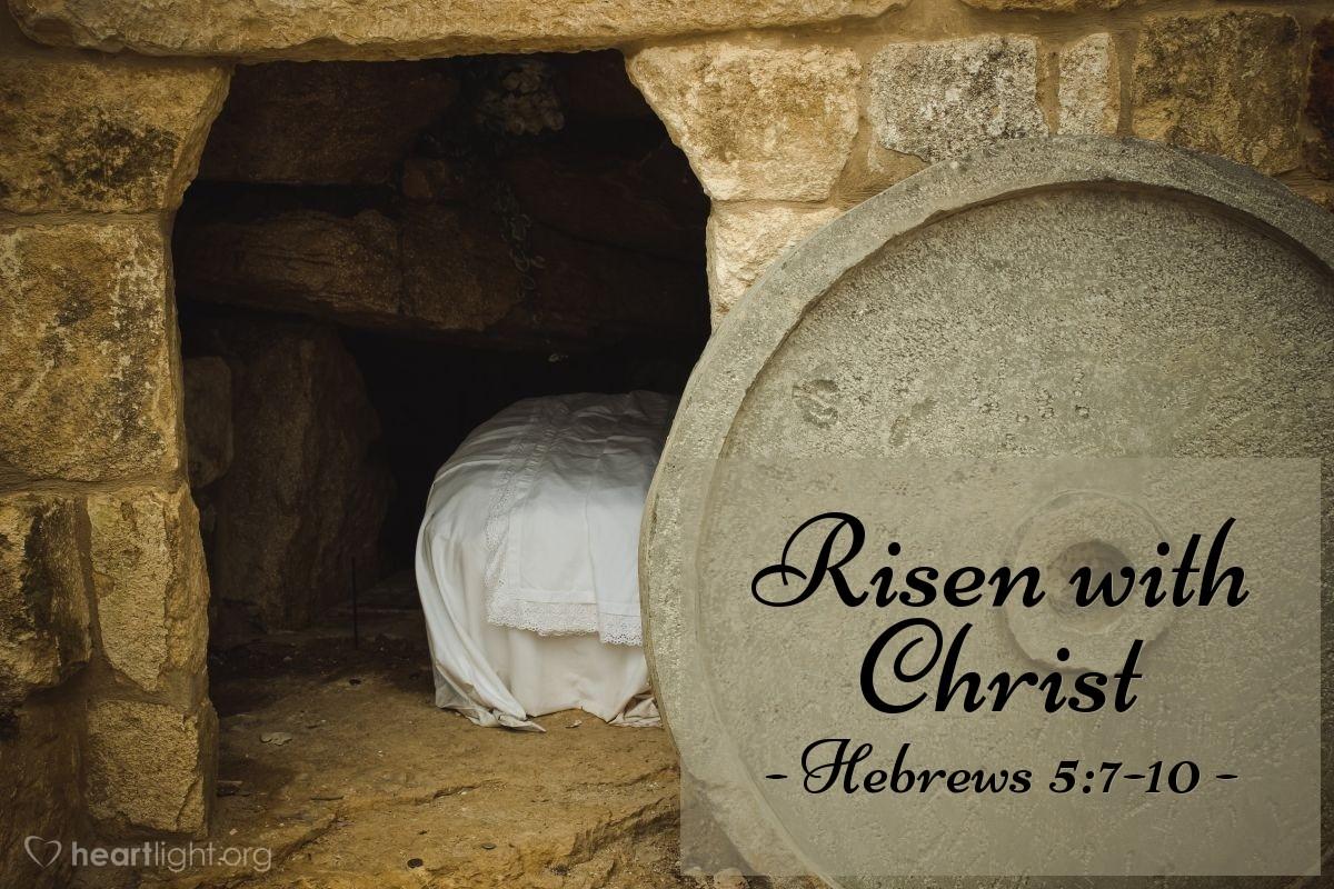 Risen with Christ — Hebrews 5:7-10