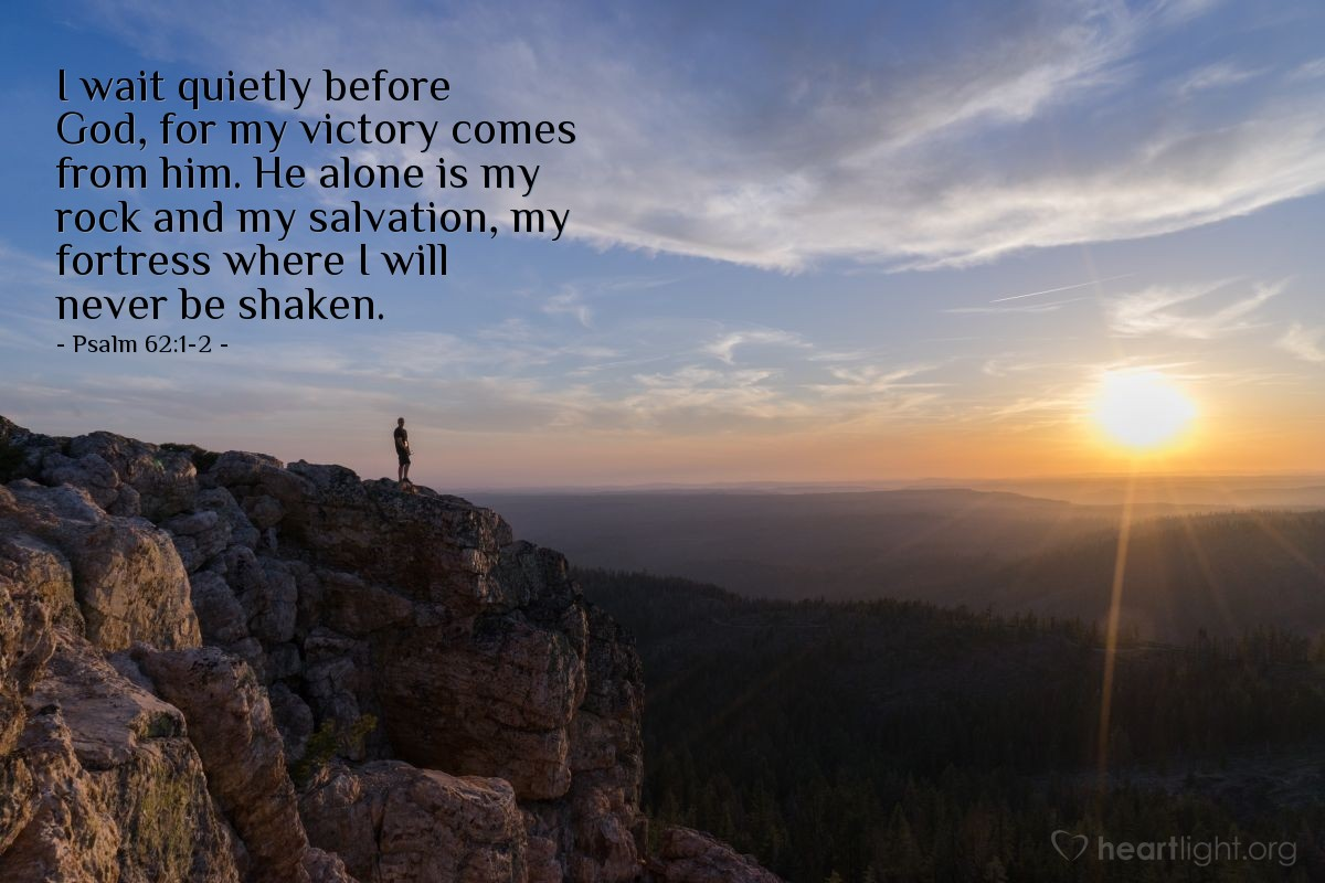 Illustration of Psalm 62:1-2 — I wait quietly before God, for my victory comes from him. He alone is my rock and my salvation, my fortress where I will never be shaken.
