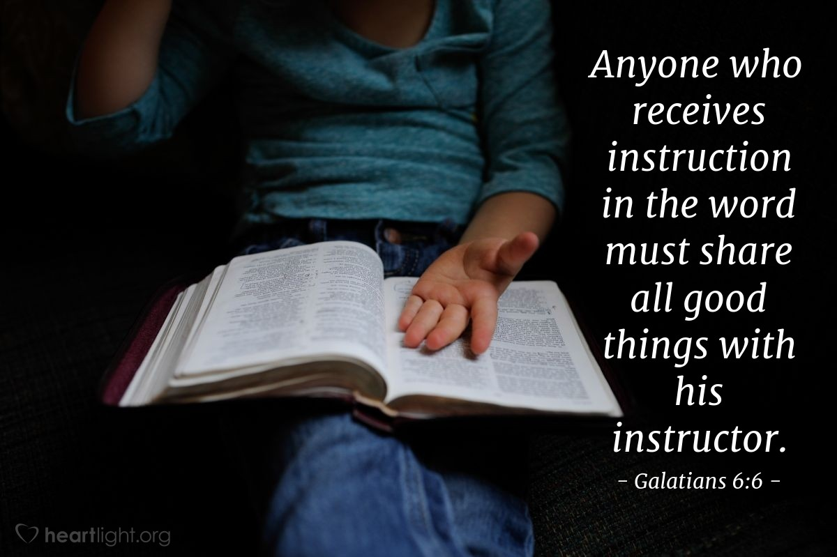 Illustration of Galatians 6:6 — Anyone who receives instruction in the word must share all good things with his instructor.